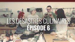Les Désastres Culinaires – Épisode 6